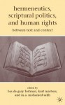 Hermeneutics, Scriptural Politics, and Human Rights: Between Text and Context - Kurt Martens, M.A. Mohamed Salih, Bas De Gaay Fortman