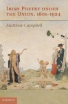 Irish Poetry Under the Union, 1801 1924 - Matthew Campbell