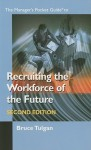 Recruiting the Workforce of the Future, Second Edition (Manager's Pocket Guide Series) - Bruce Tulgan