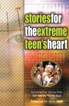 Stories for the Extreme Teen's Heart: Over One Hundred Treasures to Touch Your Soul - Alice Gray