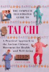 The Complete Illustrated Guide To Tai Chi: The Practical Approach To The Ancient Chinese Movement For Health And Well Being - Angus Clark