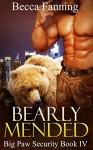 Bearly Mended (BBW Shifter Security Romance) (Big Paw Security Book 4) - Becca Fanning