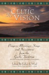 The Celtic Vision: Prayers, Blessings, Songs, and Invocations from the Gaelic Tradition - Esther De Waal, Alexander Carmichael, Timothy J. Joyce