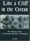 Like a Cliff in the Ocean: A History of the 3rd SS-Panzer-Division Totenkopf - Karl Ullrich