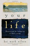 Renew Your Life: Discovering the Wellspring of God's Energy - Kai Mark Nilsen, James Bryan Smith