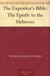 The Expositor's Bible: The Epistle to the Hebrews - Thomas Charles Edwards, W. Robertson Nicoll