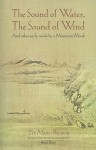 The Sound of Water, the Sound of Wind: And Other Early Works by a Mountain Monk - Zen Master Bopjong, Brian M. Barry
