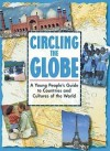 Circling The Globe: A Young Peoples Guide To Countries And Cultures Of The World - Sue Grabham