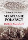 Słowianie Połabscy. Dzieje zagłady - Robert F. Barkowski