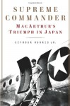 Supreme Commander: MacArthur's Triumph in Japan - Seymour Morris Jr.