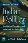 Indian Politics: Constitutional Foundations and Institutional Functioning, Second Edition - M.P. Singh, Rekha Saxena