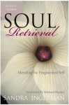 Soul Retrieval: Mending the Fragmented Self - Sandra Ingerman