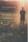 Welding with Children: Stories by Gautreaux, Tim (2009) Paperback - Tim Gautreaux