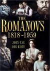 The Romanovs 1818 1959: Alexander Ii Of Russia And His Family - John van der Kiste