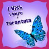 Children Book : I Wish I Were a Tarantula (Great Book for Children) (Ages 4 - 9)(Bedtime Story) - Dan Jackson, Books about Spiders, Picture books, Children Books, Bedtime Stories
