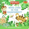 Fisher-Price: Who Lives in the Rainforest?: Discovering Animals - Nora Pelizzari