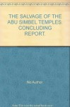 THE SALVAGE OF THE ABU SIMBEL TEMPLES: CONCLUDING REPORT. - No Author.