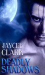 Deadly Shadows - Jaycee Clark