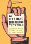A Left Hand Turn Around the World: Chasing the Mystery and Meaning of All Things Southpaw - David Wolman