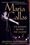 Maria Callas: The Woman behind the Legend - Arianna Huffington