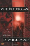 Low Red Moon - Caitlín R. Kiernan