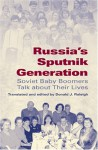Russia's Sputnik Generation: Soviet Baby Boomers Talk about Their Lives - Donald J. Raleigh, Raleigh, Donald J. Raleigh, Donald J.