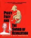 Piggy Foxy and the Sword of Revolution: Bolshevik Self-Portraits - Alexander Vatlin, Alexander Vatlin, Larisa Malashenko, Simon Sebag Montefiore