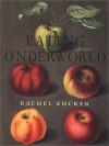 Eating in the Underworld - Rachel Zucker