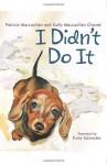 I Didn't Do It - Patricia MacLachlan, Emily MacLachlan Charest, Katy Schneider