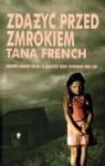 Zdążyć przed zmrokiem - Tana French, Joanna Warchoł