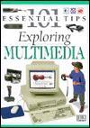 101 Essential Tips: Exploring Multimedia - Chris Lewis