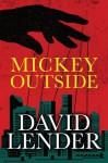 Mickey Outside (A White Collar Crime Thriller) - David Lender
