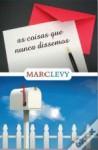 As Coisas Que Nunca Dissemos - Marc Levy