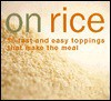 On Rice: 60 Fast and Easy Toppings That Make the Meal - Rick Rodgers, Frankie Frankeny