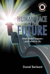 The Human Race to the Future: What Could Happen - and What to Do - Daniel Berleant