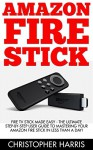 Amazon Fire Stick: Fire TV Stick Made Easy - The Ultimate Step-By-Step User Guide To Mastering Your Amazon Fire Stick In Less Than A Day! (How To Use ... Amazon Fire TV Stick User Guide, Streaming) - Christopher Harris