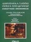 Gospodarka ludów morza bałtyckiego starożytność i średniowiecze - Michał Bogacki, Maciej Franz, Zbigniew Pilarczyk