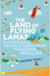 The Land Of Flying Lamas - Gaurav Punj, Rujuta Diwekar, Harish Kapadia
