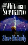 The Whiteman Scenario - Steve McCurdy