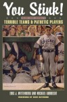 You Stink!: Major League Baseball S Terrible Teams and Pathetic Players - Eric J Wittenburg, Michael Aubrecht