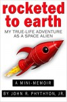 Rocketed to Earth: My True-Life Adventure as a Space Alien (True-Life Adventures) - John Phythyon