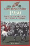 Lions Down Under: The 1950 Tour to New Zealand, Australia & Ceylon - Alan Evans
