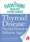 Thyroid Disease: Thyroid Disease at Different Ages: The Most Important Information You Need to Improve Your Health - Adams Media