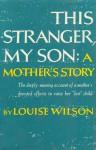 This Stranger My Son - Louise Wilson