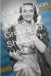 Jokes Grandma Shouldn't Hear - Carey Erichson