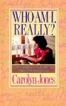Who Am I Really - Carolyn Jones