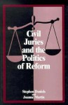 Civil Juries and the Politics of Reform - Stephen Daniels, Joanne Martin