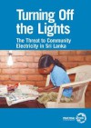 Turning Off the Lights: The Threat to Community Electricity in Sri Lanka - Stephen Thomas, Iromi Ruana Rajepakse