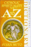 Catholic Spirituality from A to Z (Inspirational Dictionary) - Susan Muto