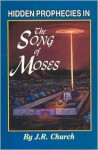 Hidden Prophecies in the Song of Moses - J.R. Church